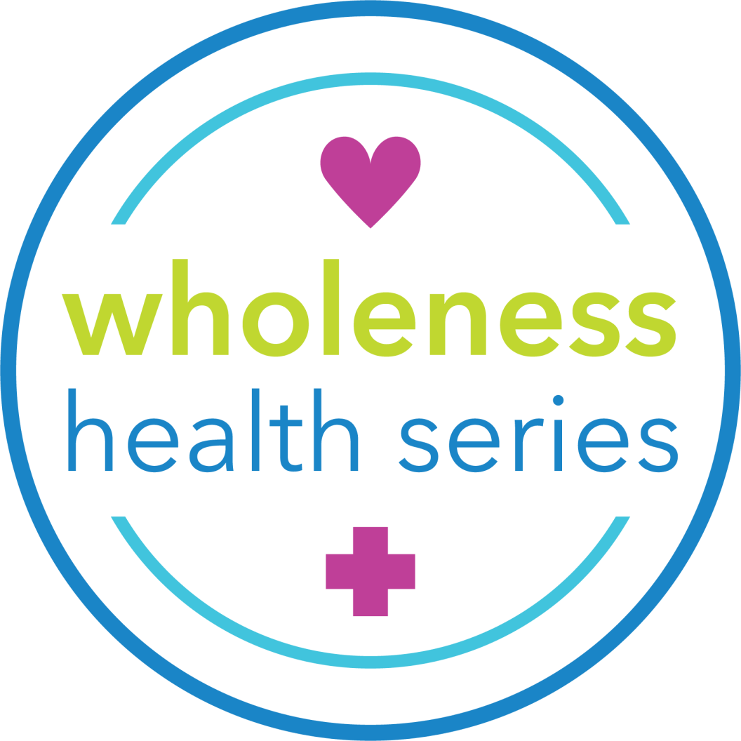 Wholeness Health Series